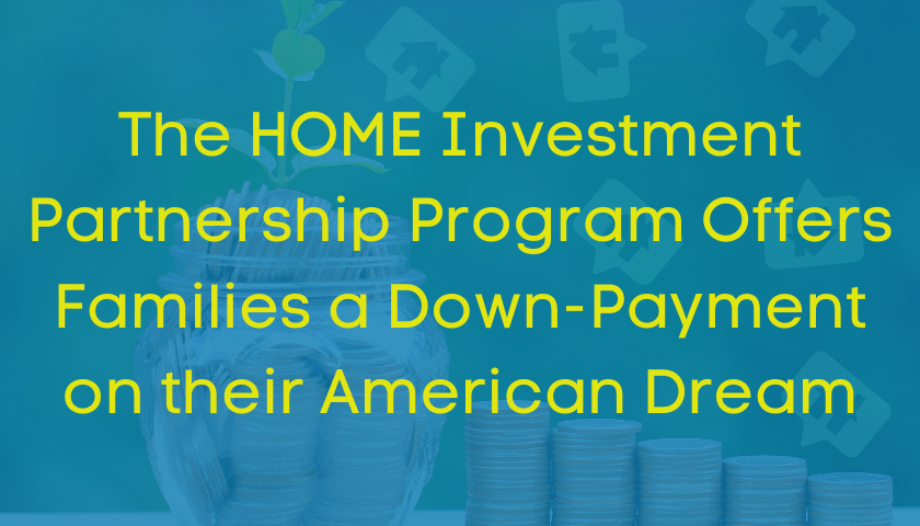 The HOME Investment Partnership Program Offers Families a Down-Payment on their American Dream